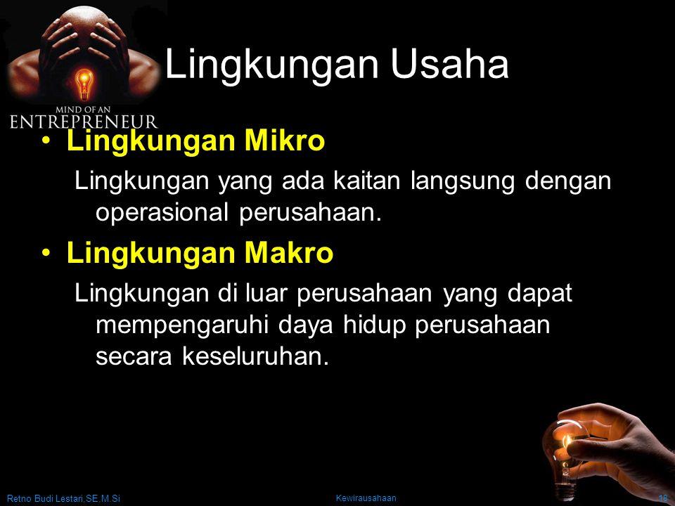 Retno Budi Lestari,SE,M.Si Kewirausahaan18 Lingkungan Usaha Lingkungan Mikro Lingkungan yang ada kaitan langsung dengan operasional perusahaan.