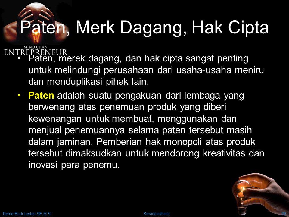 Retno Budi Lestari,SE,M.Si Kewirausahaan20 Paten, Merk Dagang, Hak Cipta Paten, merek dagang, dan hak cipta sangat penting untuk melindungi perusahaan dari usaha-usaha meniru dan menduplikasi pihak lain.