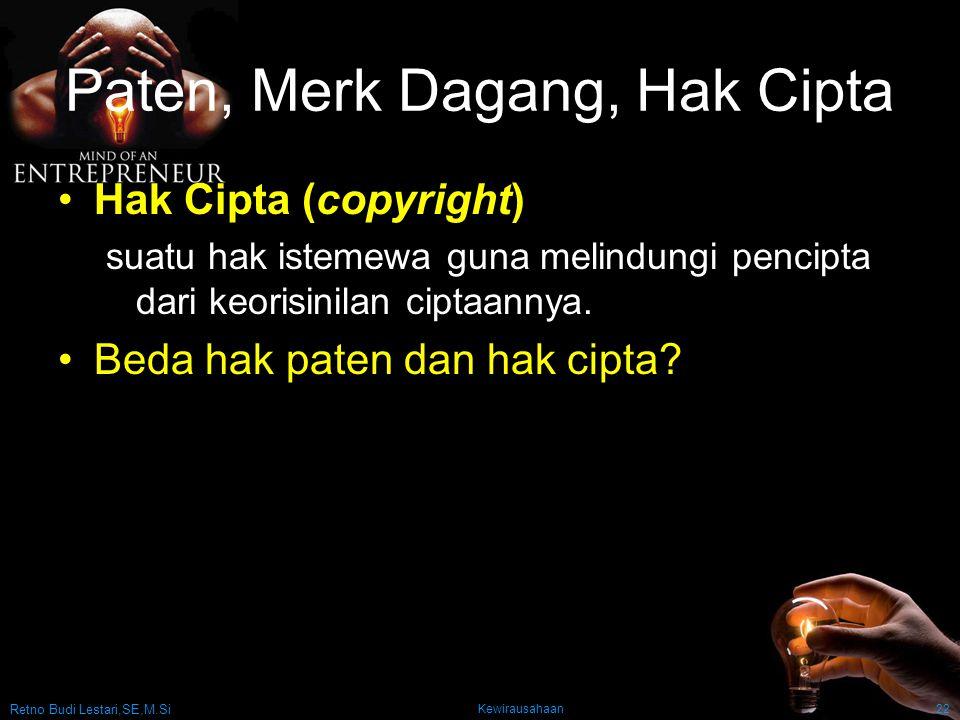 Retno Budi Lestari,SE,M.Si Kewirausahaan22 Paten, Merk Dagang, Hak Cipta Hak Cipta (copyright) suatu hak istemewa guna melindungi pencipta dari keorisinilan ciptaannya.
