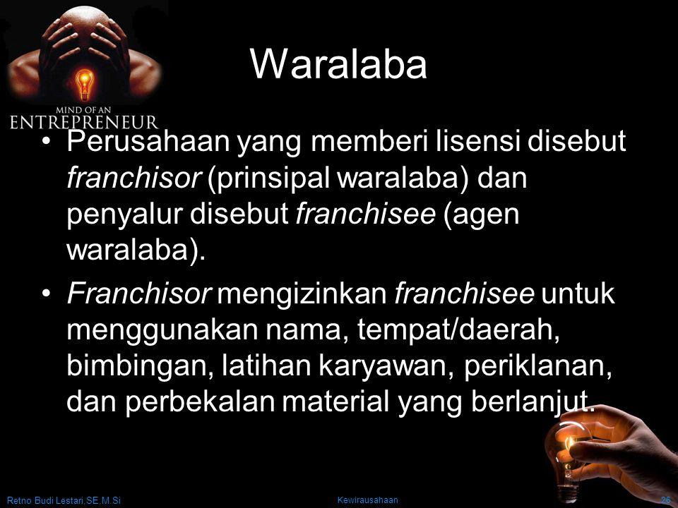 Retno Budi Lestari,SE,M.Si Kewirausahaan26 Waralaba Perusahaan yang memberi lisensi disebut franchisor (prinsipal waralaba) dan penyalur disebut franchisee (agen waralaba).