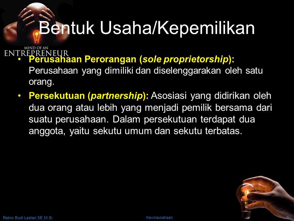 Retno Budi Lestari,SE,M.Si Kewirausahaan9 Bentuk Usaha/Kepemilikan Perusahaan Perorangan (sole proprietorship): Perusahaan yang dimiliki dan diselenggarakan oleh satu orang.