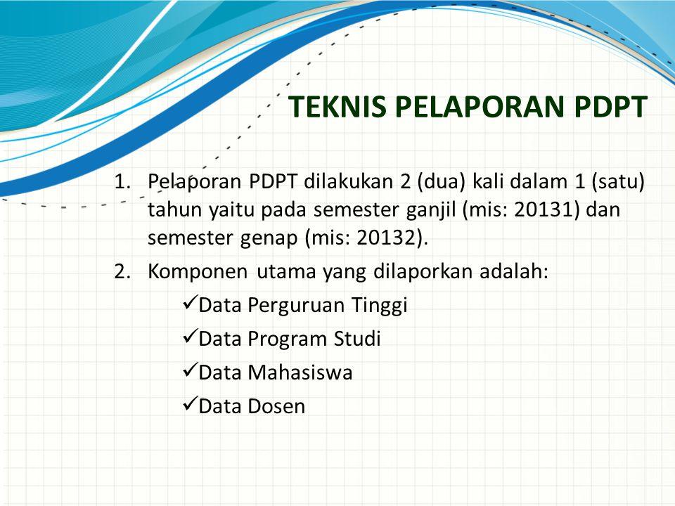 TEKNIS PELAPORAN PDPT 1.Pelaporan PDPT dilakukan 2 (dua) kali dalam 1 (satu) tahun yaitu pada semester ganjil (mis: 20131) dan semester genap (mis: 20