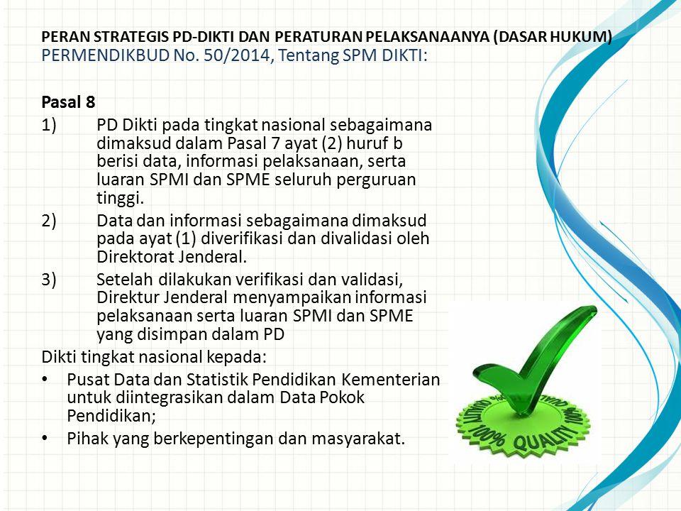 Pasal 8 1)PD Dikti pada tingkat nasional sebagaimana dimaksud dalam Pasal 7 ayat (2) huruf b berisi data, informasi pelaksanaan, serta luaran SPMI dan