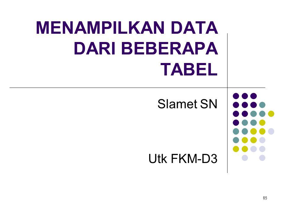 85 MENAMPILKAN DATA DARI BEBERAPA TABEL Slamet SN Utk FKM-D3