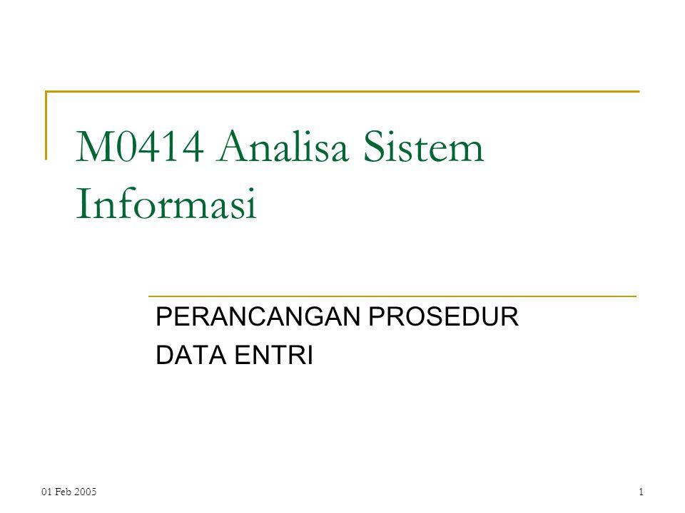 01 Feb 20051 M0414 Analisa Sistem Informasi PERANCANGAN PROSEDUR DATA ENTRI