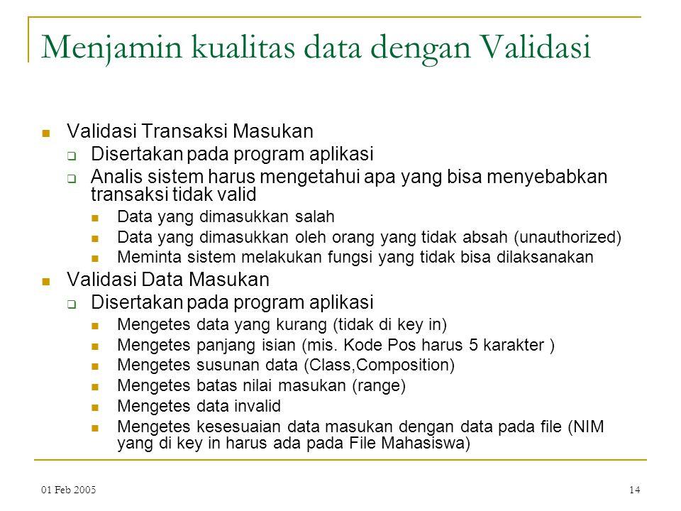 01 Feb 200514 Menjamin kualitas data dengan Validasi Validasi Transaksi Masukan  Disertakan pada program aplikasi  Analis sistem harus mengetahui ap