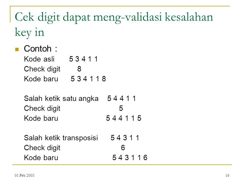 01 Feb 200516 Cek digit dapat meng-validasi kesalahan key in Contoh : Kode asli 5 3 4 1 1 Check digit 8 Kode baru 5 3 4 1 1 8 Salah ketik satu angka 5