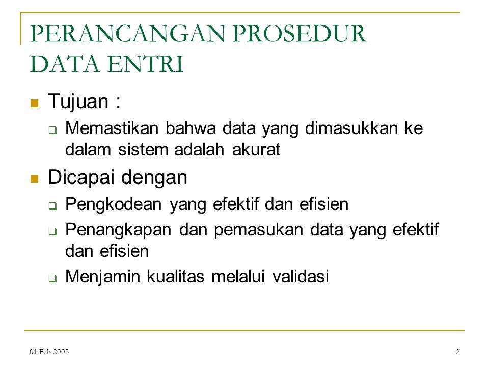 01 Feb 20052 PERANCANGAN PROSEDUR DATA ENTRI Tujuan :  Memastikan bahwa data yang dimasukkan ke dalam sistem adalah akurat Dicapai dengan  Pengkodea