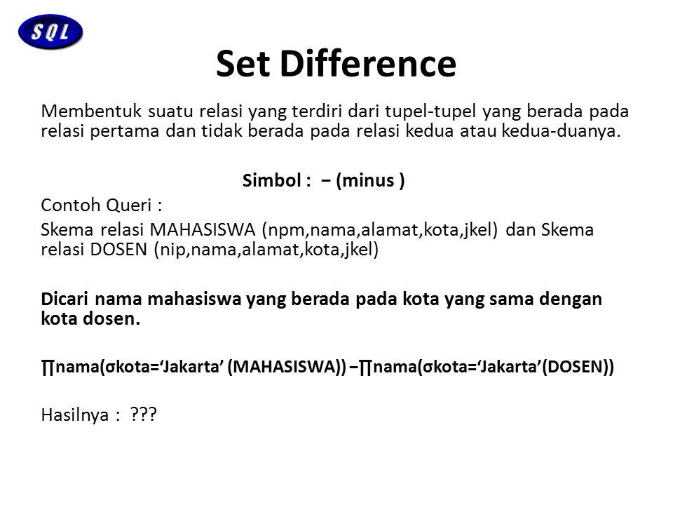 Set Difference Membentuk suatu relasi yang terdiri dari tupel-tupel yang berada pada relasi pertama dan tidak berada pada relasi kedua atau kedua-duan