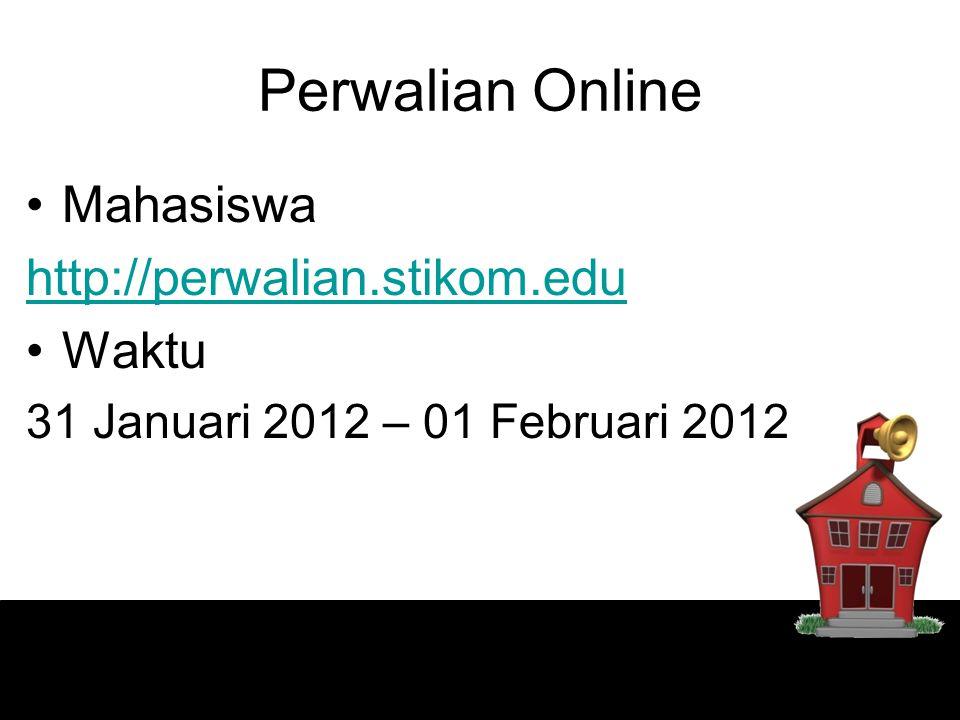 Perwalian Online Mahasiswa http://perwalian.stikom.edu Waktu 31 Januari 2012 – 01 Februari 2012