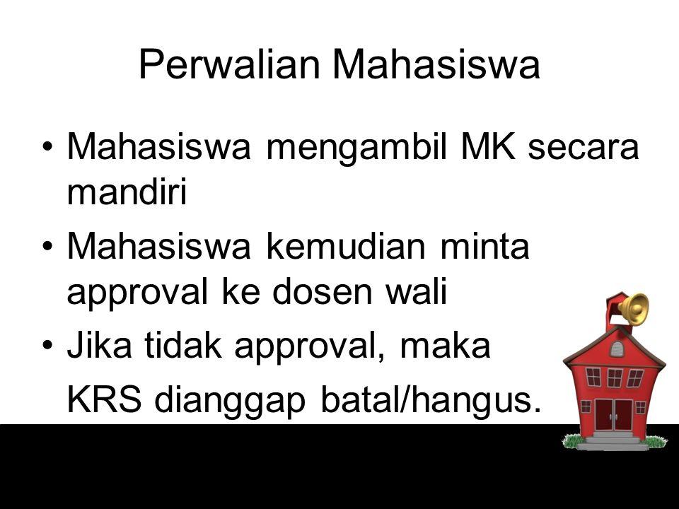 Perwalian Mahasiswa Mahasiswa mengambil MK secara mandiri Mahasiswa kemudian minta approval ke dosen wali Jika tidak approval, maka KRS dianggap batal