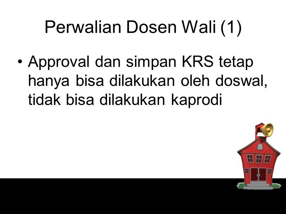 Perwalian Dosen Wali (1) Approval dan simpan KRS tetap hanya bisa dilakukan oleh doswal, tidak bisa dilakukan kaprodi