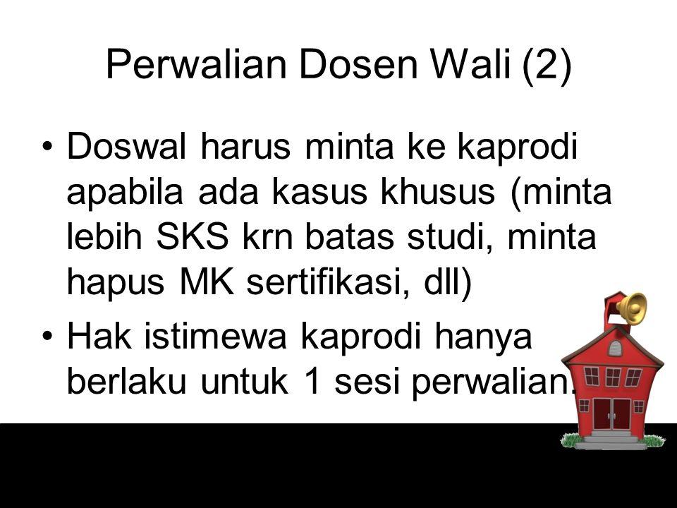 Perwalian Dosen Wali (2) Doswal harus minta ke kaprodi apabila ada kasus khusus (minta lebih SKS krn batas studi, minta hapus MK sertifikasi, dll) Hak