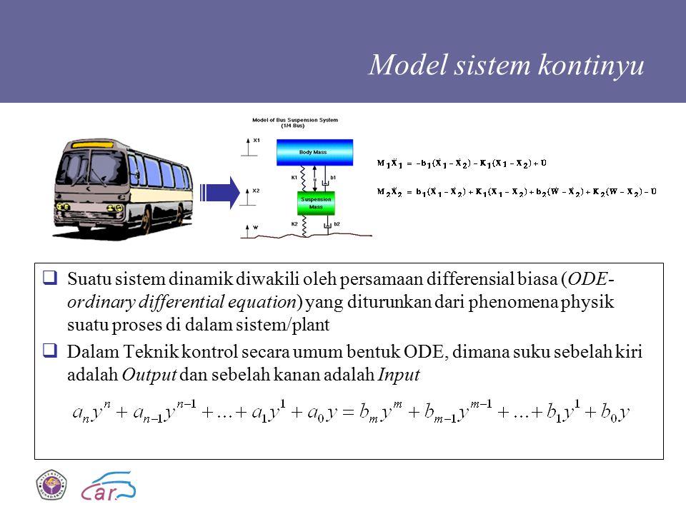 Model sistem kontinyu  Suatu sistem dinamik diwakili oleh persamaan differensial biasa (ODE- ordinary differential equation) yang diturunkan dari phe
