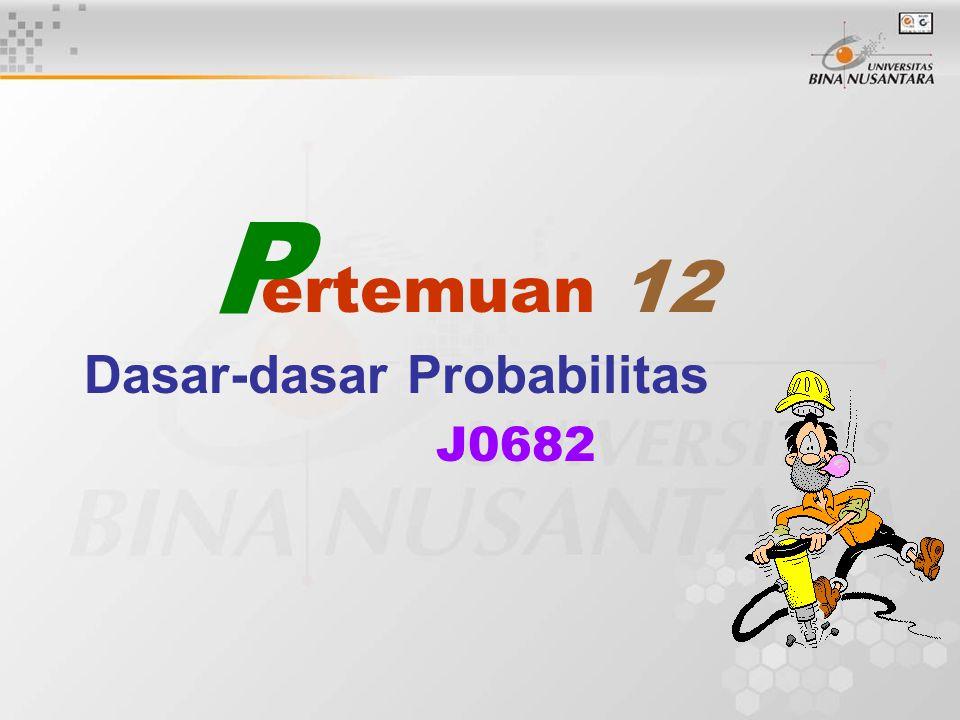ertemuan 12 Dasar-dasar Probabilitas J0682 P