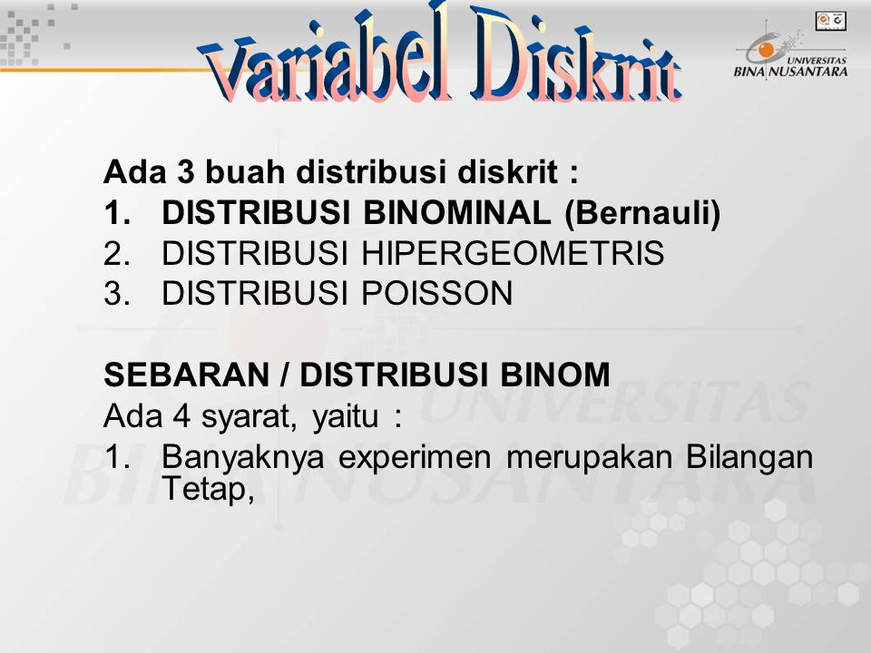 Ada 3 buah distribusi diskrit : 1.DISTRIBUSI BINOMINAL (Bernauli) 2.DISTRIBUSI HIPERGEOMETRIS 3.DISTRIBUSI POISSON SEBARAN / DISTRIBUSI BINOM Ada 4 sy