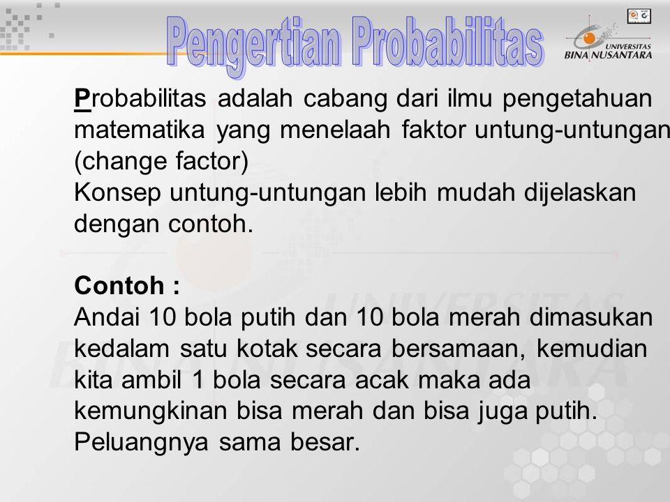 Probabilitas adalah cabang dari ilmu pengetahuan matematika yang menelaah faktor untung-untungan (change factor) Konsep untung-untungan lebih mudah di