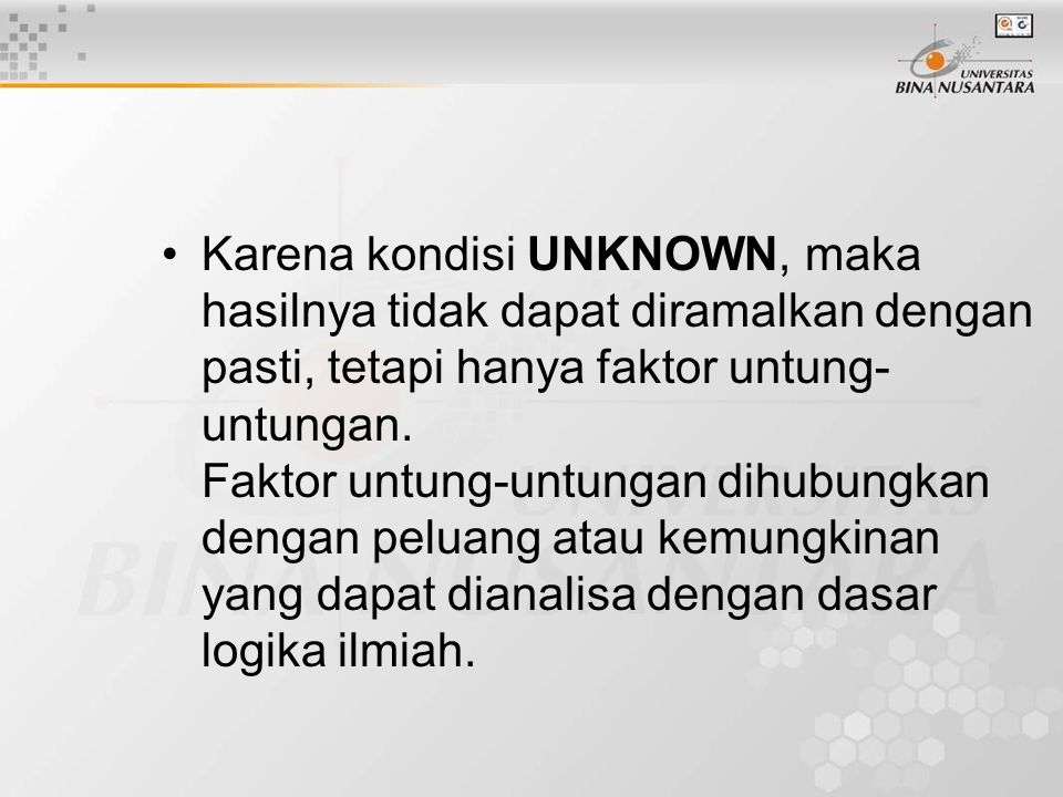 Karena kondisi UNKNOWN, maka hasilnya tidak dapat diramalkan dengan pasti, tetapi hanya faktor untung- untungan. Faktor untung-untungan dihubungkan de