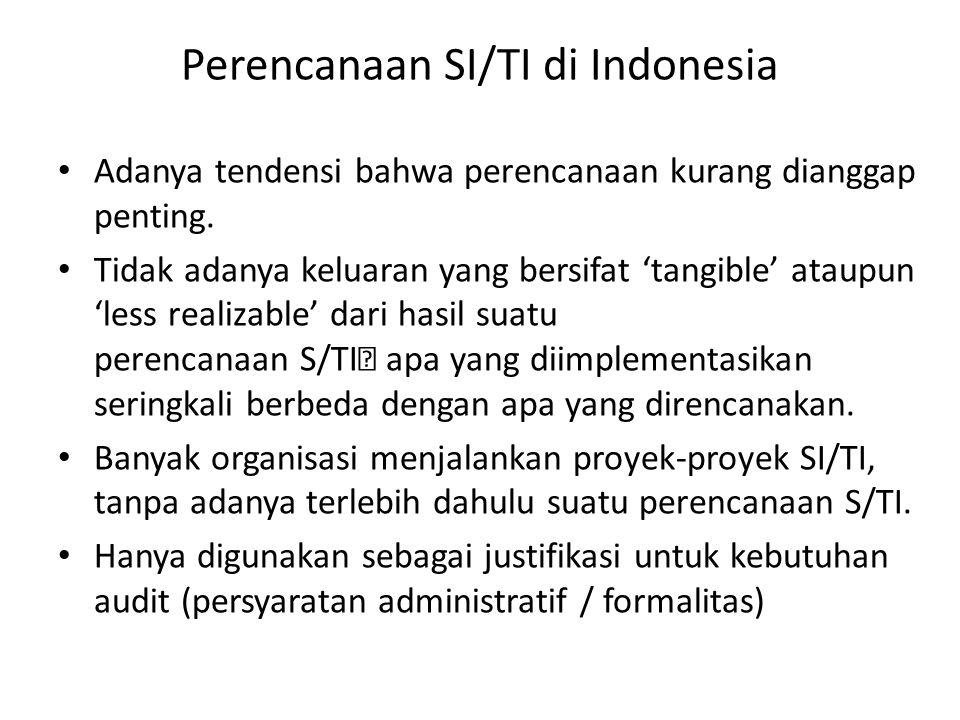 Perencanaan SI/TI di Indonesia Adanya tendensi bahwa perencanaan kurang dianggap penting. Tidak adanya keluaran yang bersifat 'tangible' ataupun 'less