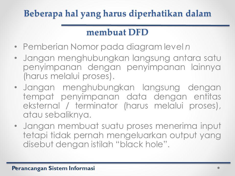 Perancangan Sistem Informasi Beberapa hal yang harus diperhatikan dalam membuat DFD Pemberian Nomor pada diagram level n Jangan menghubungkan langsung