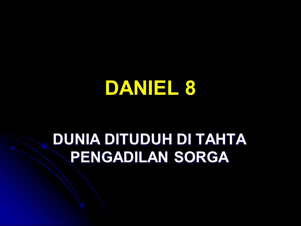 DANIEL 8 DUNIA DITUDUH DI TAHTA PENGADILAN SORGA