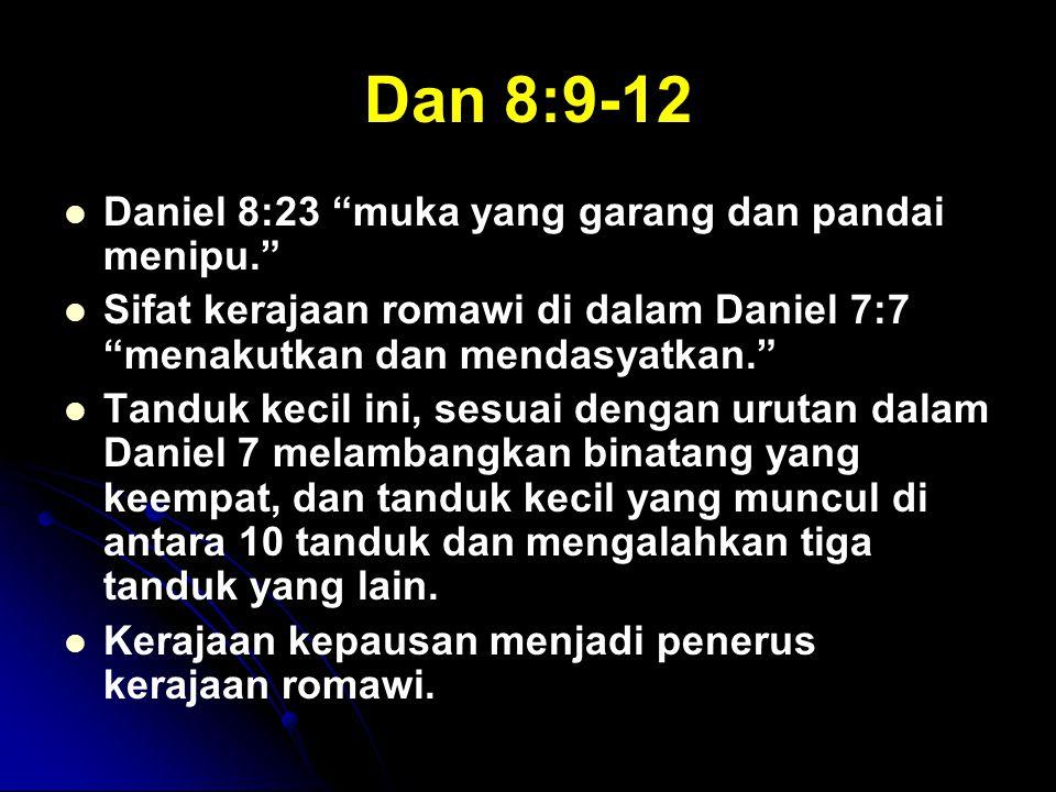 """Dan 8:9-12 Daniel 8:23 """"muka yang garang dan pandai menipu."""" Sifat kerajaan romawi di dalam Daniel 7:7 """"menakutkan dan mendasyatkan."""" Tanduk kecil ini"""