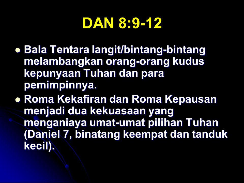 DAN 8:9-12 Bala Tentara langit/bintang-bintang melambangkan orang-orang kudus kepunyaan Tuhan dan para pemimpinnya. Bala Tentara langit/bintang-bintan