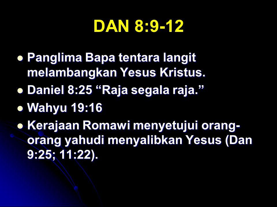 """DAN 8:9-12 Panglima Bapa tentara langit melambangkan Yesus Kristus. Panglima Bapa tentara langit melambangkan Yesus Kristus. Daniel 8:25 """"Raja segala"""