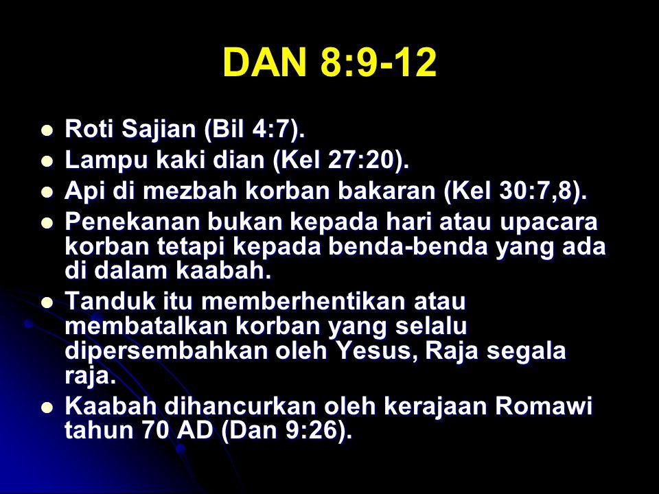 DAN 8:9-12 Roti Sajian (Bil 4:7). Roti Sajian (Bil 4:7). Lampu kaki dian (Kel 27:20). Lampu kaki dian (Kel 27:20). Api di mezbah korban bakaran (Kel 3