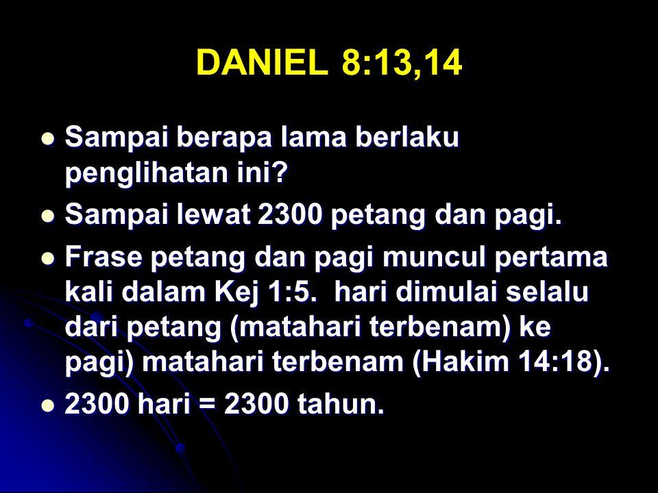 DANIEL 8:13,14 Sampai berapa lama berlaku penglihatan ini? Sampai berapa lama berlaku penglihatan ini? Sampai lewat 2300 petang dan pagi. Sampai lewat