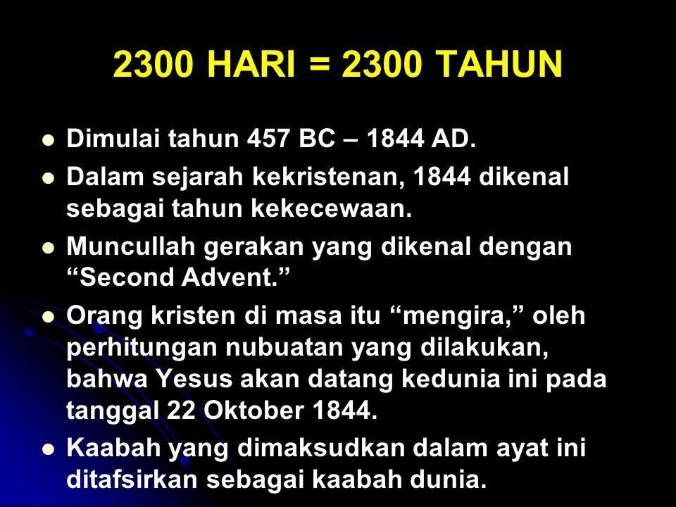 2300 HARI = 2300 TAHUN Dimulai tahun 457 BC – 1844 AD. Dalam sejarah kekristenan, 1844 dikenal sebagai tahun kekecewaan. Muncullah gerakan yang dikena