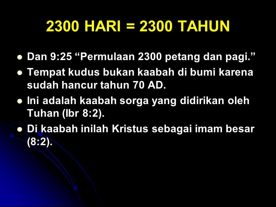 """2300 HARI = 2300 TAHUN Dan 9:25 """"Permulaan 2300 petang dan pagi."""" Tempat kudus bukan kaabah di bumi karena sudah hancur tahun 70 AD. Ini adalah kaabah"""