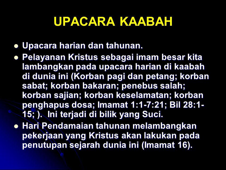 UPACARA KAABAH Upacara harian dan tahunan. Upacara harian dan tahunan. Pelayanan Kristus sebagai imam besar kita lambangkan pada upacara harian di kaa