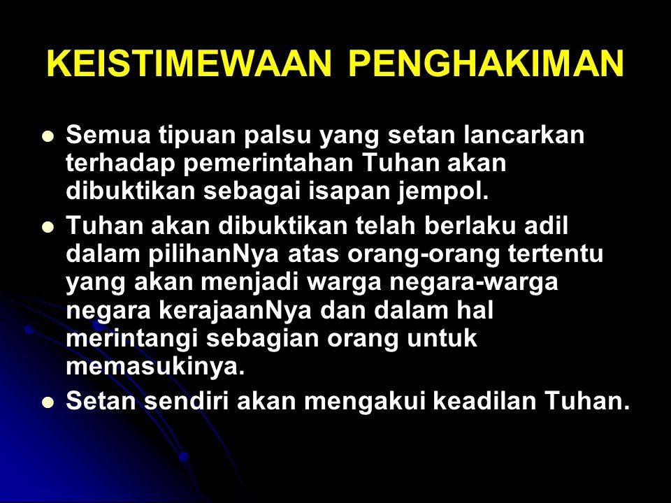 KEISTIMEWAAN PENGHAKIMAN Semua tipuan palsu yang setan lancarkan terhadap pemerintahan Tuhan akan dibuktikan sebagai isapan jempol. Tuhan akan dibukti