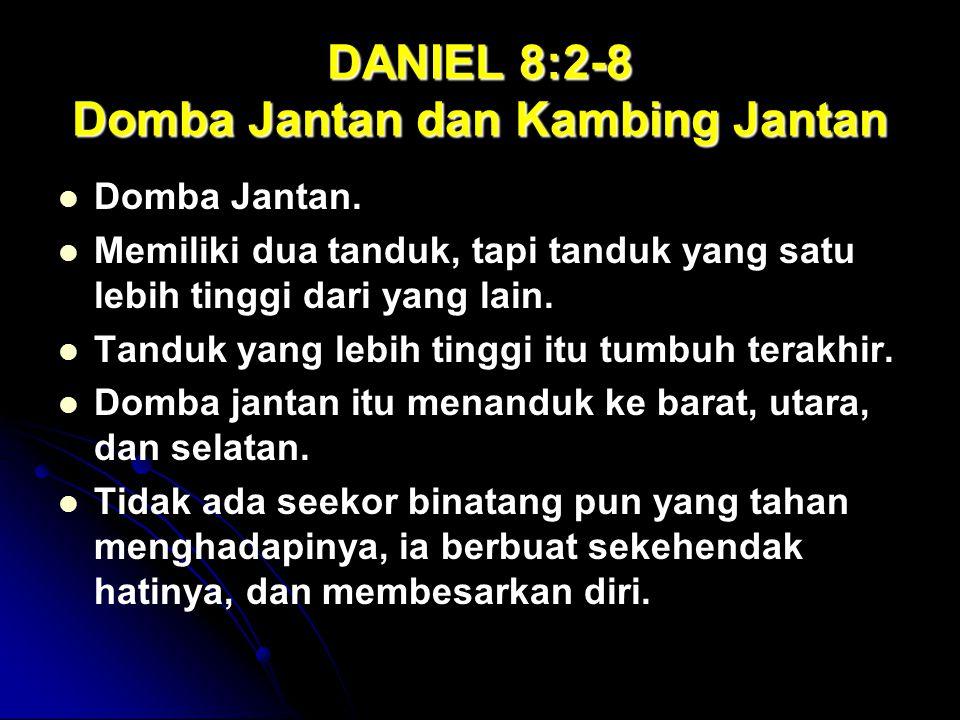 DANIEL 8:2-8 Domba Jantan dan Kambing Jantan Domba Jantan. Memiliki dua tanduk, tapi tanduk yang satu lebih tinggi dari yang lain. Tanduk yang lebih t