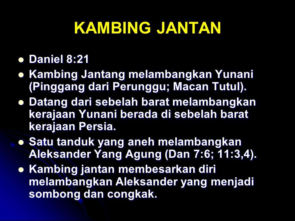 KAMBING JANTAN Daniel 8:21 Daniel 8:21 Kambing Jantang melambangkan Yunani (Pinggang dari Perunggu; Macan Tutul). Kambing Jantang melambangkan Yunani