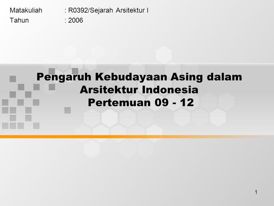 1 Pengaruh Kebudayaan Asing dalam Arsitektur Indonesia Pertemuan 09 - 12 Matakuliah: R0392/Sejarah Arsitektur I Tahun: 2006
