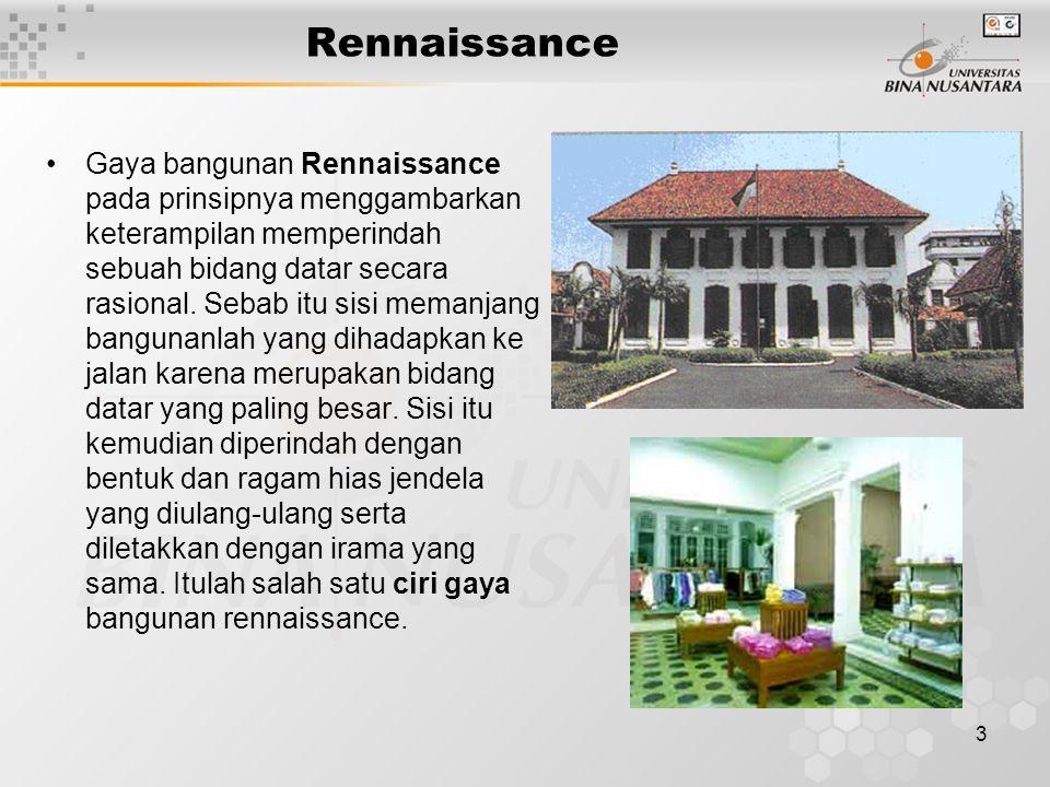 3 Rennaissance Gaya bangunan Rennaissance pada prinsipnya menggambarkan keterampilan memperindah sebuah bidang datar secara rasional. Sebab itu sisi m
