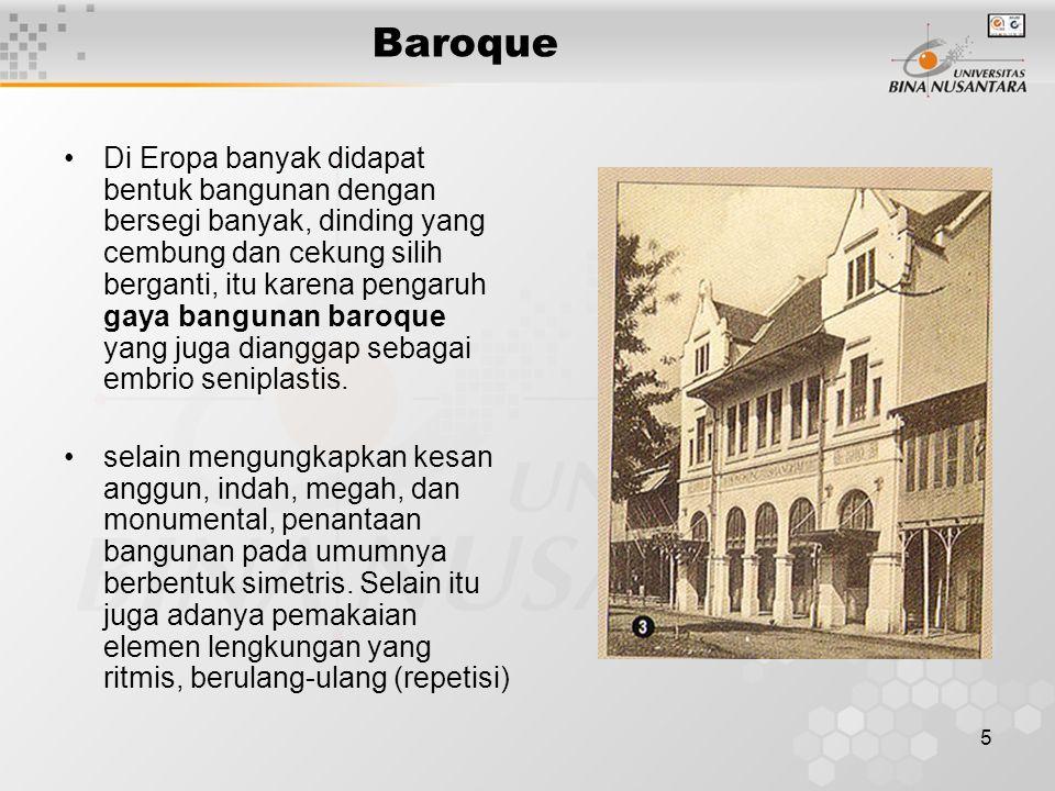 5 Baroque Di Eropa banyak didapat bentuk bangunan dengan bersegi banyak, dinding yang cembung dan cekung silih berganti, itu karena pengaruh gaya bang