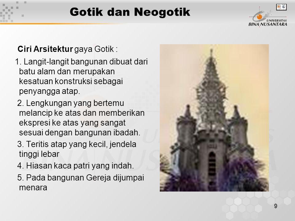 9 Gotik dan Neogotik Ciri Arsitektur gaya Gotik : 1. Langit-langit bangunan dibuat dari batu alam dan merupakan kesatuan konstruksi sebagai penyangga