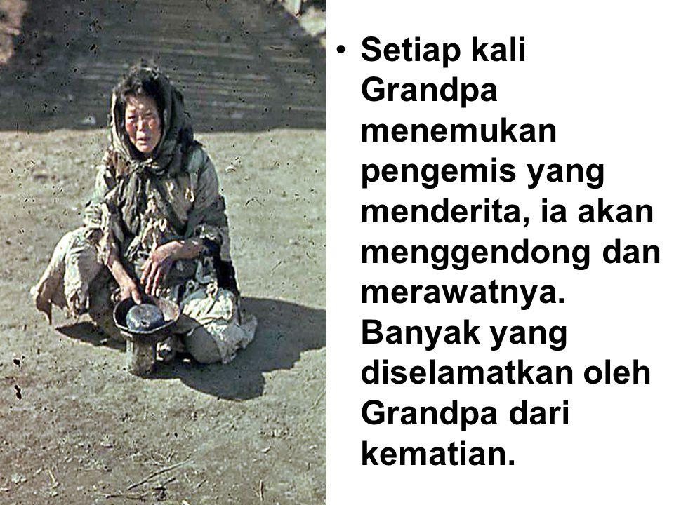 Setiap kali Grandpa menemukan pengemis yang menderita, ia akan menggendong dan merawatnya. Banyak yang diselamatkan oleh Grandpa dari kematian.