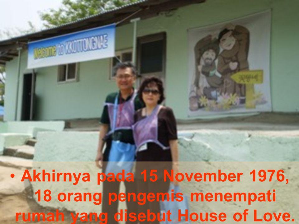 Akhirnya pada 15 November 1976, 18 orang pengemis menempati rumah yang disebut House of Love.