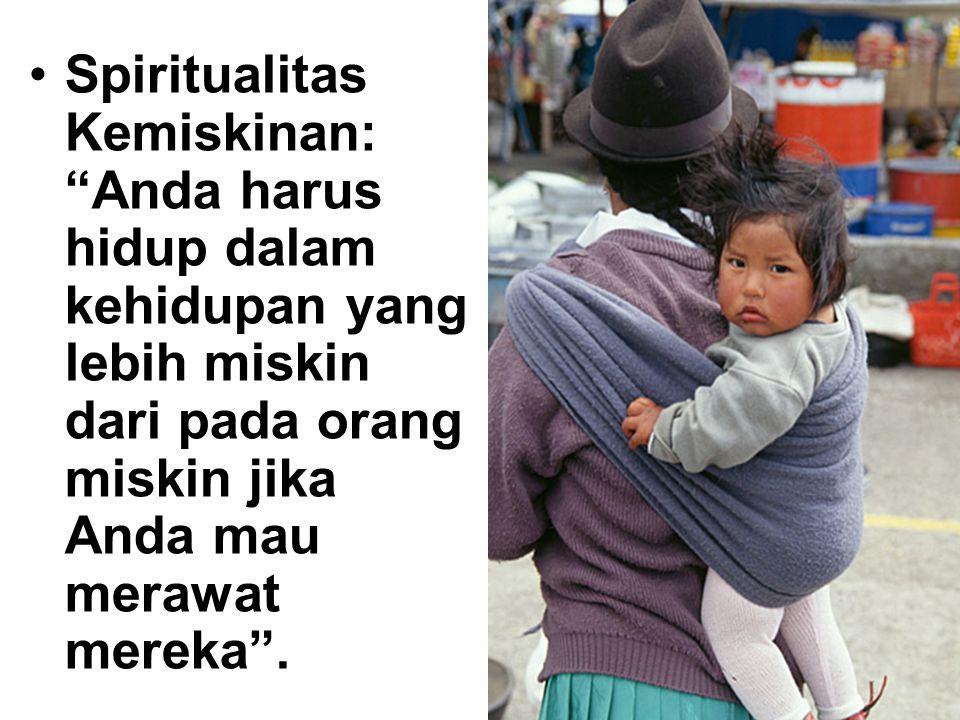 """Spiritualitas Kemiskinan: """"Anda harus hidup dalam kehidupan yang lebih miskin dari pada orang miskin jika Anda mau merawat mereka""""."""