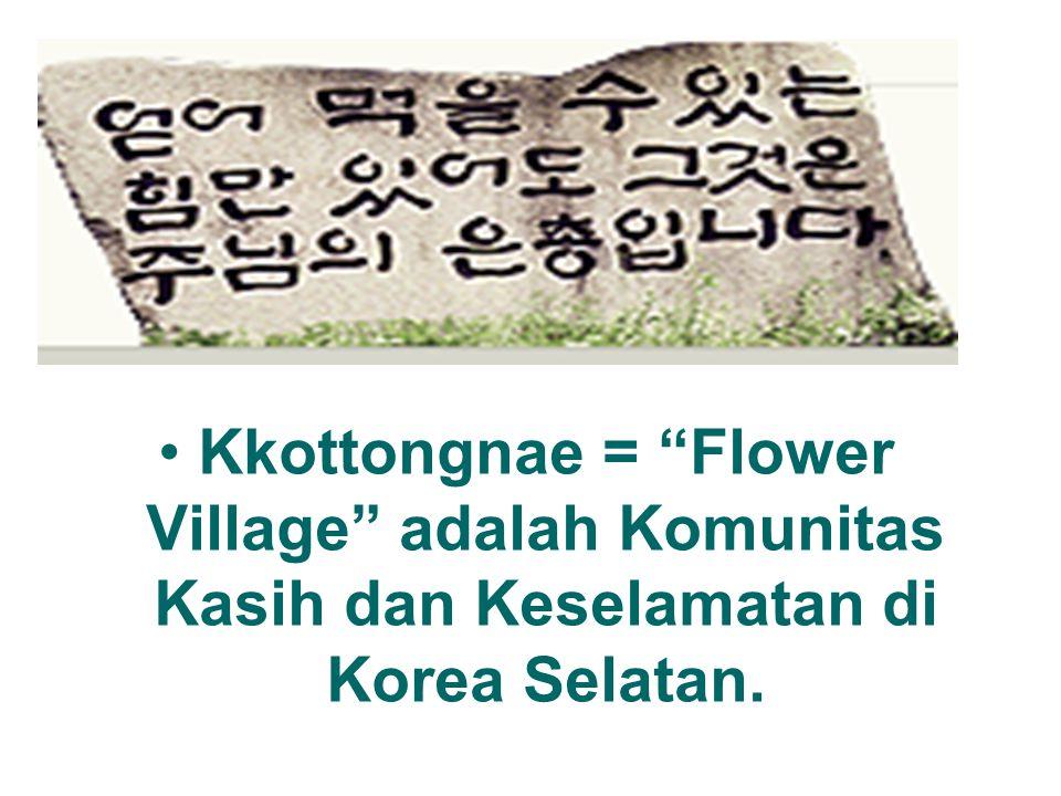 "Kkottongnae = ""Flower Village"" adalah Komunitas Kasih dan Keselamatan di Korea Selatan."