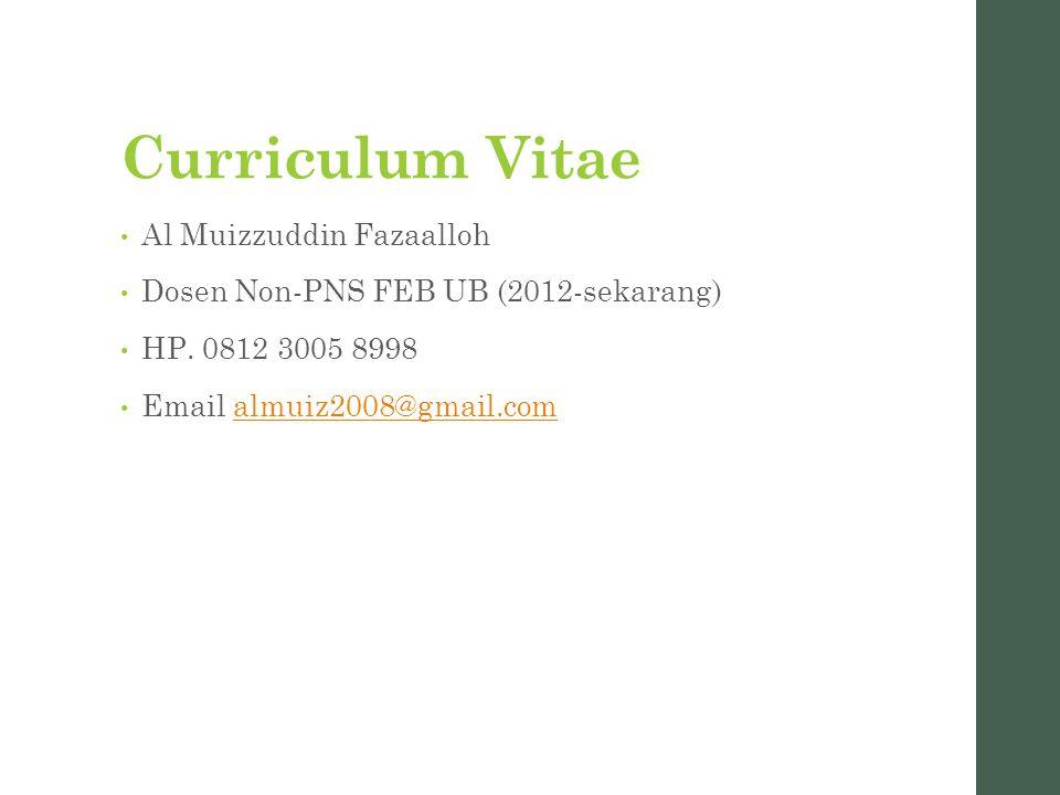 Curriculum Vitae Al Muizzuddin Fazaalloh Dosen Non-PNS FEB UB (2012-sekarang) HP. 0812 3005 8998 Email almuiz2008@gmail.comalmuiz2008@gmail.com