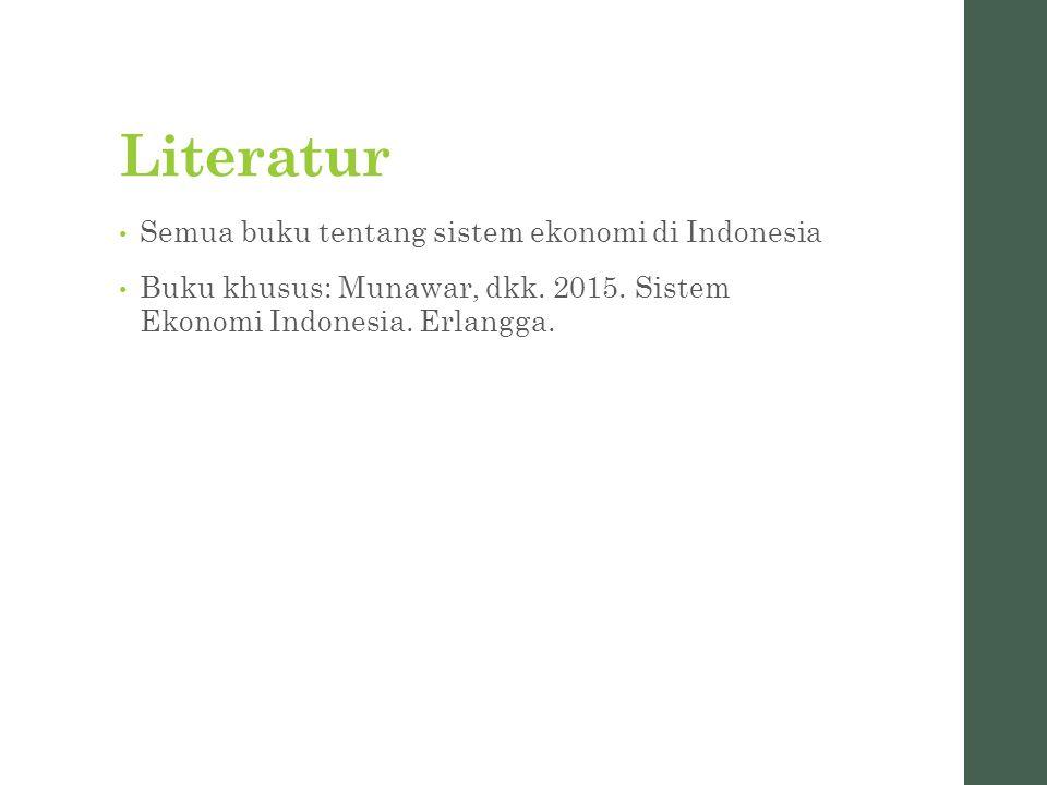 Literatur Semua buku tentang sistem ekonomi di Indonesia Buku khusus: Munawar, dkk. 2015. Sistem Ekonomi Indonesia. Erlangga.