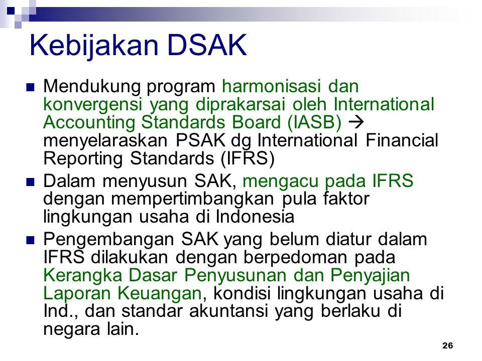 26 Kebijakan DSAK Mendukung program harmonisasi dan konvergensi yang diprakarsai oleh International Accounting Standards Board (IASB)  menyelaraskan