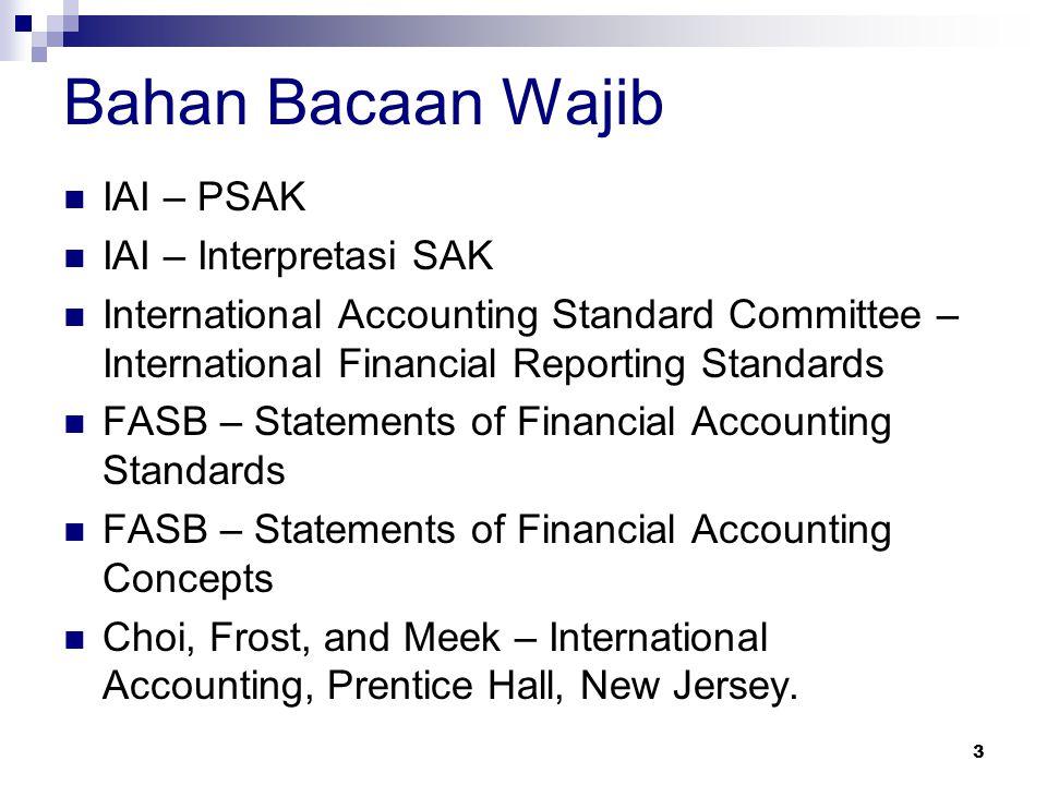 3 Bahan Bacaan Wajib IAI – PSAK IAI – Interpretasi SAK International Accounting Standard Committee – International Financial Reporting Standards FASB