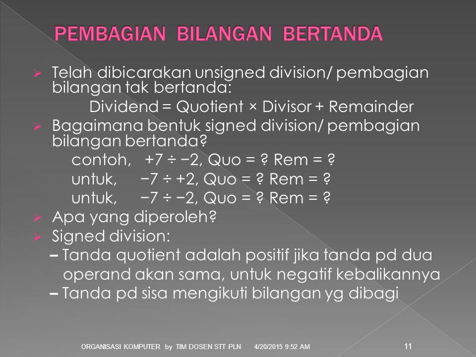  Telah dibicarakan unsigned division/ pembagian bilangan tak bertanda: Dividend = Quotient × Divisor + Remainder  Bagaimana bentuk signed division/ pembagian bilangan bertanda.