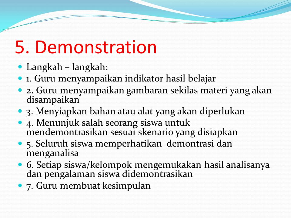 5.Demonstration Langkah – langkah: 1. Guru menyampaikan indikator hasil belajar 2.